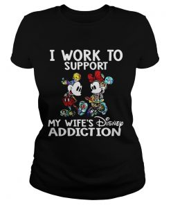 Ladies Tee I Work To Support My Wifes Disney Addiction Mickey And Minnie Version Shirt