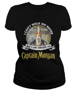 Ladies Tee I cant walk on water but i can stagger on captain morgan shirt