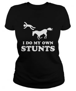 Ladies Tee I do my own stunts shirt