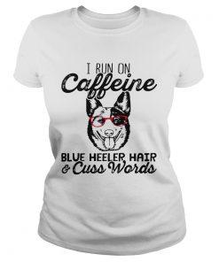 Ladies Tee I run on caffeine blue heeler hair and cuss words shirt