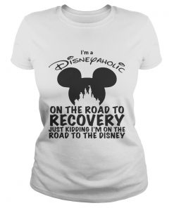 Ladies Tee Im Disneyaholic on the road to recovery just kidding shirt