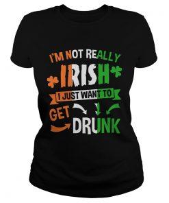 Ladies Tee Im not really Irish I just want to drunk shirt