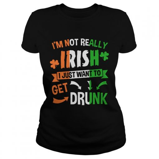 Ladies Tee Im not really Irish I just want to drunk shirt