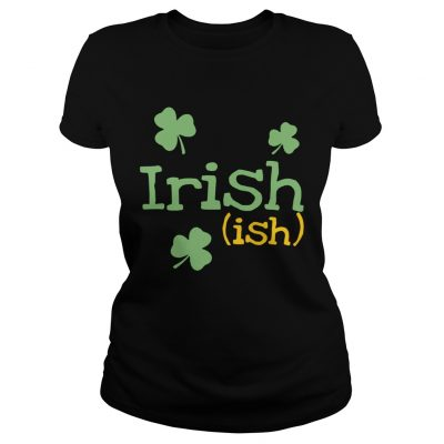 Ladies Tee Irish ish St Patricks day shirt