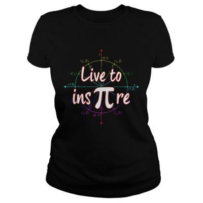 Ladies Tee Live to ins pi shirt