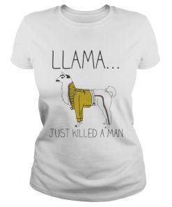 Ladies Tee Llama just killed a man shirt