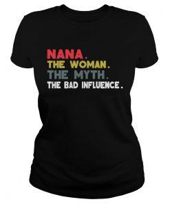 Ladies Tee Nana The Woman The Myth The Bad Influence Gift Shirt