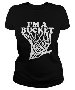 Ladies Tee Official Im a bucket shirt