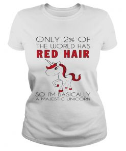 Ladies Tee Only 2 of the world has red hair so Im basically a majestic unicorn shirt