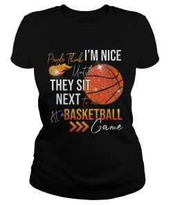 Ladies Tee People think im nice until they sit next to me basketball shirt
