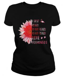 Ladies Tee Pink sunflower i just really really really really love flamingos shirt