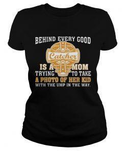 Ladies Tee SoftballBehind Every Good Catcher Is A Mom TShirt