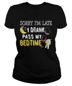 Ladies Tee Sorry Im late I drank pass my bedtime shirt