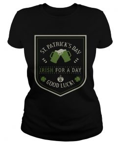 Ladies Tee St Patricks day beer Irish for a day good luck shirt