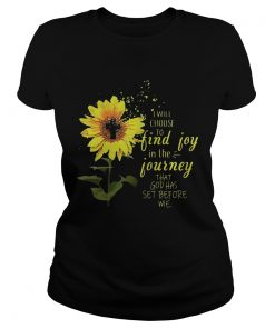 Ladies Tee Sunflower i will choose to find joy in the journey that god has set before me shirt