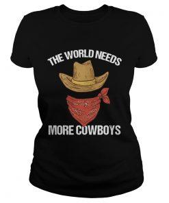 Ladies Tee The world needs more cowboys shirt