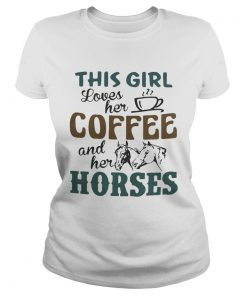 Ladies Tee This girl loves her coffee and her horses shirt