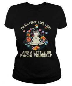 Ladies Tee Unicorn yoga Im all peace love light and a little go fuck yourself shirt
