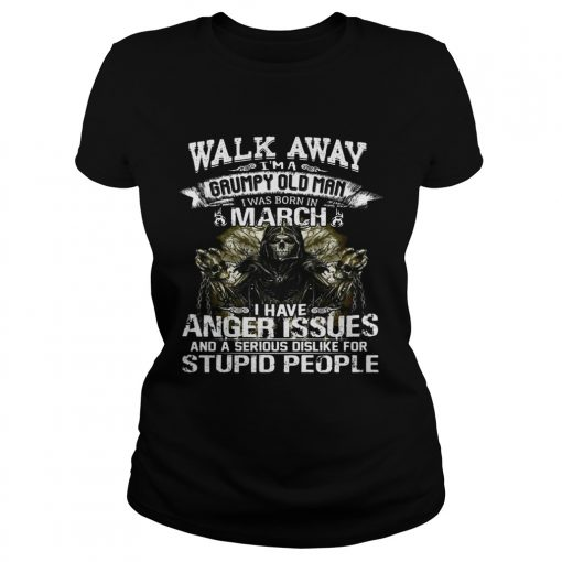 Ladies Tee Walk Away I Am Grumpy Old Man Born In March Birthday Shirt