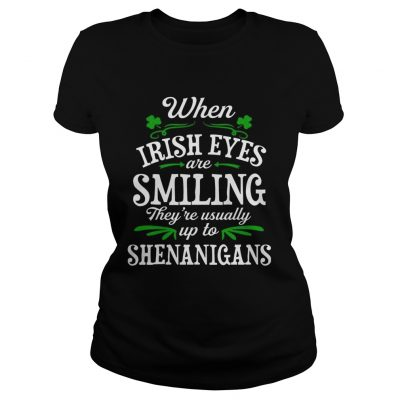 Ladies Tee When Irish Eyes Are Smiling Theyre Usually Up To Shenanigans TShirt