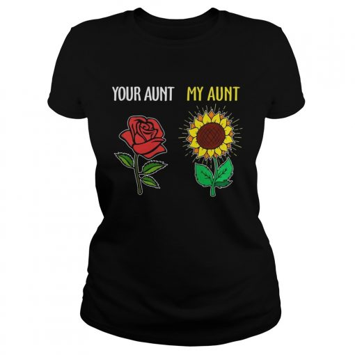 Ladies Tee Your aunt rose my aunt sunflower shirt