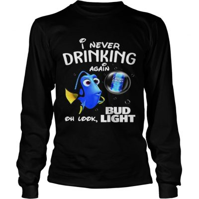 Longsleeve Tee Disney Funny Dory Im Never Drinking Again For Bud Light Lover Shirt