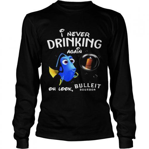 Longsleeve Tee Disney Funny Dory Im Never Drinking Again For Bulleit Lover Shirt