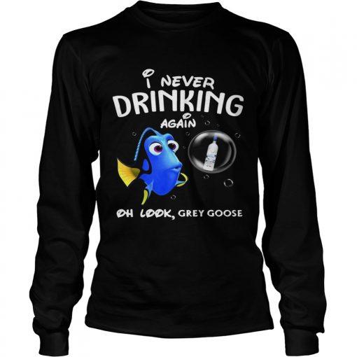Longsleeve Tee Disney Funny Dory Im Never Drinking Again For Grey Goose Lover Shirt