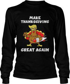 Longsleeve Tee Donald Trump turkey make Thanksgiving great again shirt