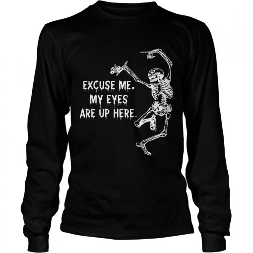 Longsleeve Tee Funny Skeleton Excuse Me My Eyes Are Up Here Gift Shirt