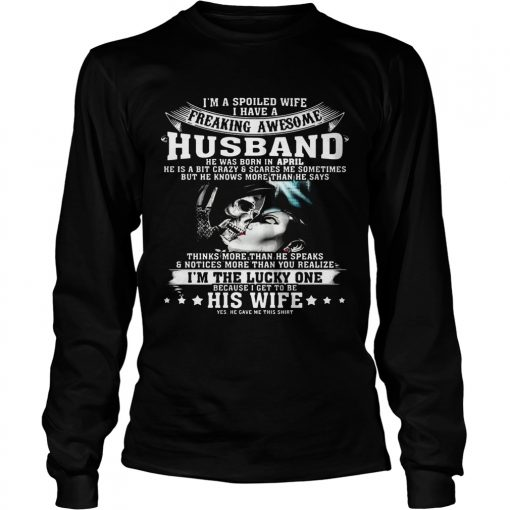 Longsleeve Tee I'm A Spoiled Wife of Awesome Husband Born In April Birthday Gift Shirt