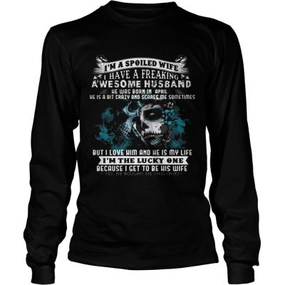 Longsleeve Tee I'm a Spoiled Wife Have Husband Was Born in April Birthday Gift Shirt