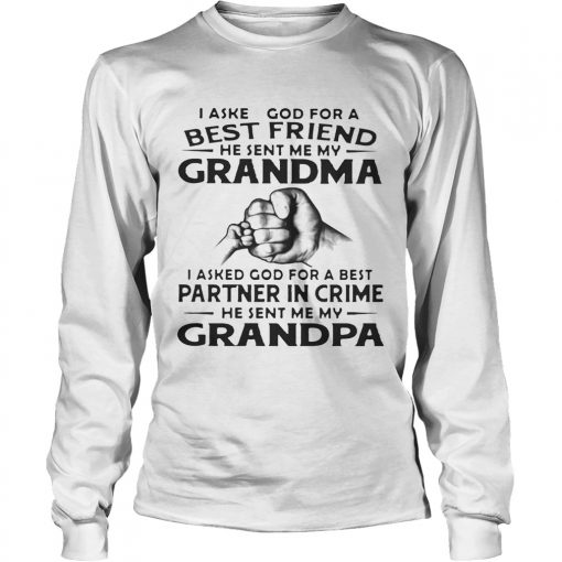 Longsleeve Tee I Asked God For A Best Friend He Sent Me My Grandma I Asked God For A Best Partner In Crime He Sent