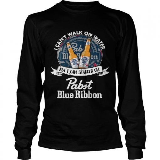 Longsleeve Tee I cant walk on water but I can stagger on Pabst Blue Ribbon shirt
