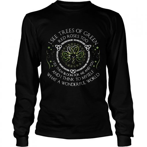 Longsleeve Tee I see trees of green red roses too I see them bloom for me and you TShirt