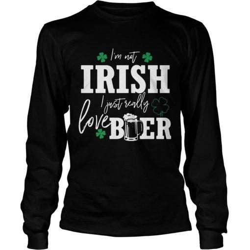 Longsleeve Tee Im not Irish I just really love beer St Patricks day shirt