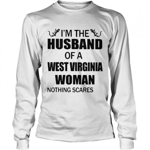 Longsleeve Tee Im the husband of a West Virginia woman nothing scares me shirt