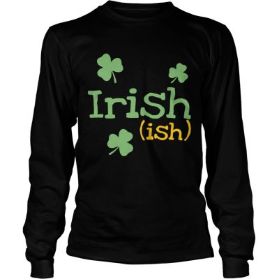 Longsleeve Tee Irish ish St Patricks day shirt
