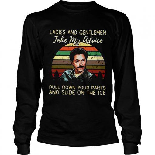 Longsleeve Tee Ladies and gentlemen take my advice pu on the ice kid shirt
