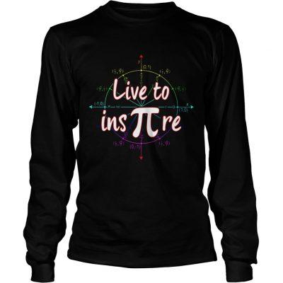 Longsleeve Tee Live to ins pi shirt