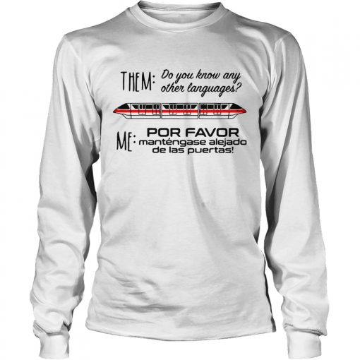 Longsleeve Tee Monorail them do you know any other language me por favor mantengase shirt