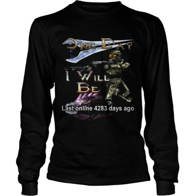 Longsleeve Tee One day I will be last online 4283 days ago shirt