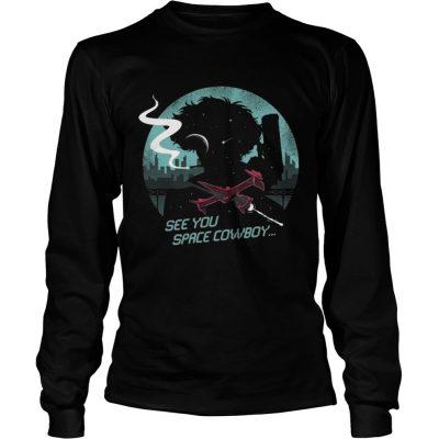 Longsleeve Tee See You Space Cowboy Shirt
