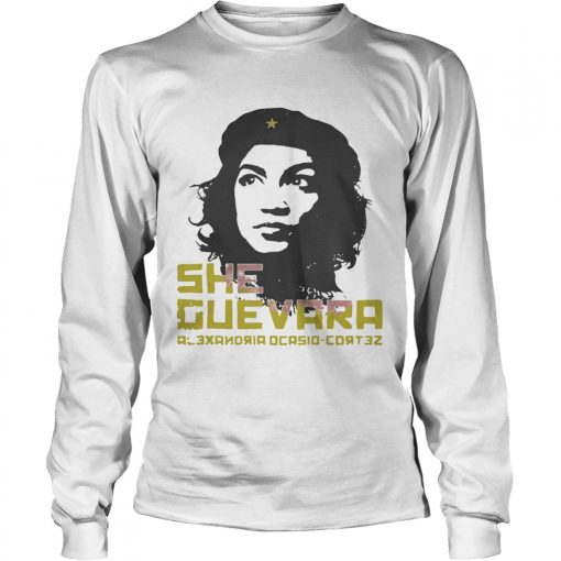 Longsleeve Tee She Guevara Alexandria Ocasio Cortez shirt