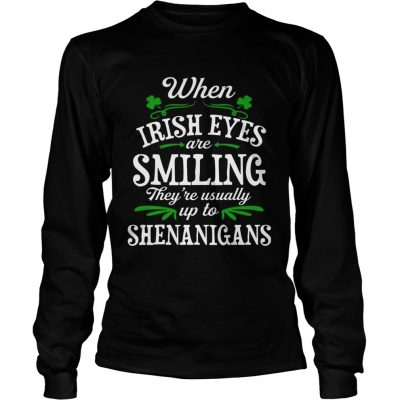 b4f907868 ... Longsleeve Tee When Irish Eyes Are Smiling Theyre Usually Up To Shenanigans  TShirt