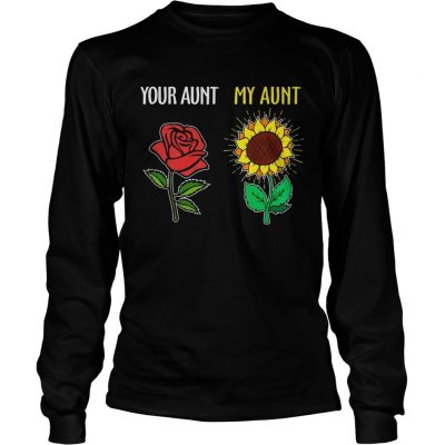 Longsleeve Tee Your aunt rose my aunt sunflower shirt