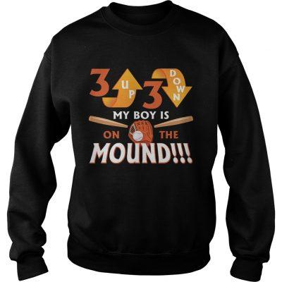 Sweatshirt 3 Up 3 Down My Boy Is On The Mound TShirt