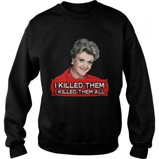 Sweatshirt Angela Lansbury I killed them all shirt