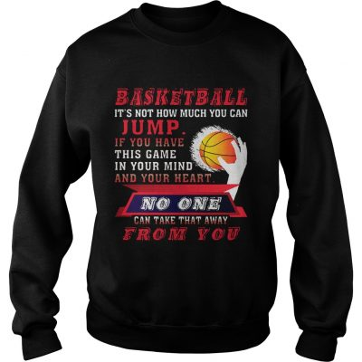 Sweatshirt BASKETBALL ITS NOT HOW MUCH YOU CAN JUMP TShirt