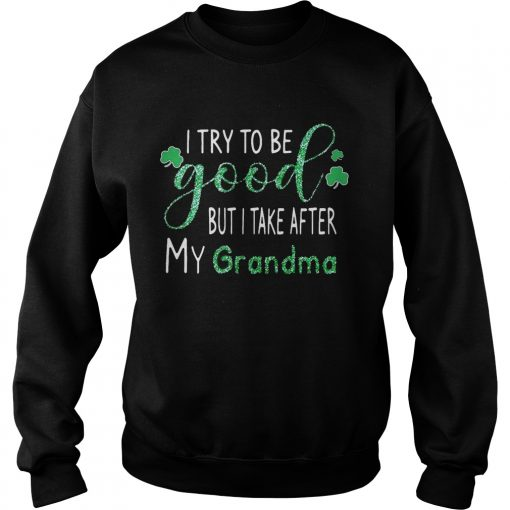 Sweatshirt Diamond I try to be good but I take after my grandma shirt